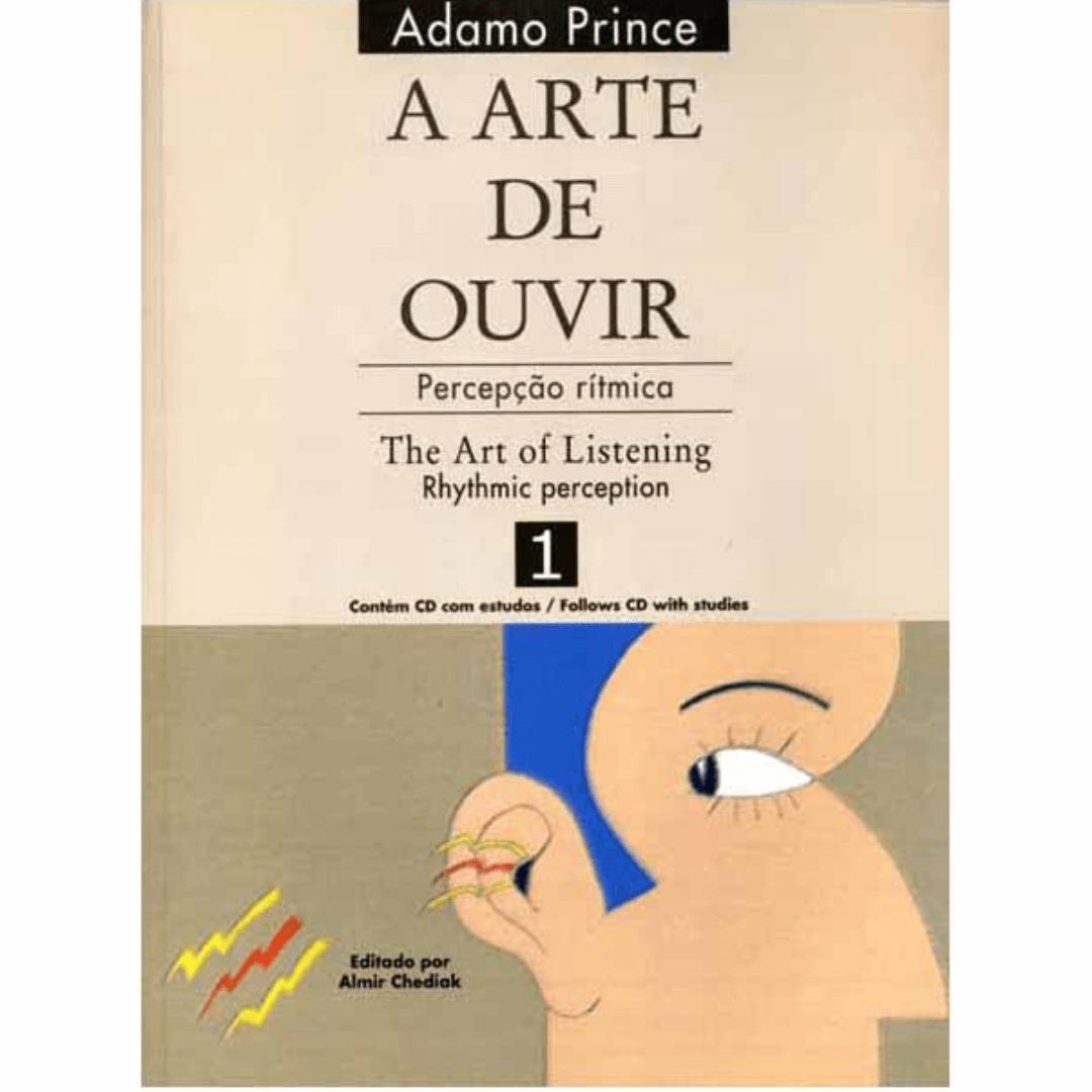 A ARTE DE OUVIR - VOL.1 - PERCEPÇÃO RÍTMICA - Adamo Prince - AOPR1