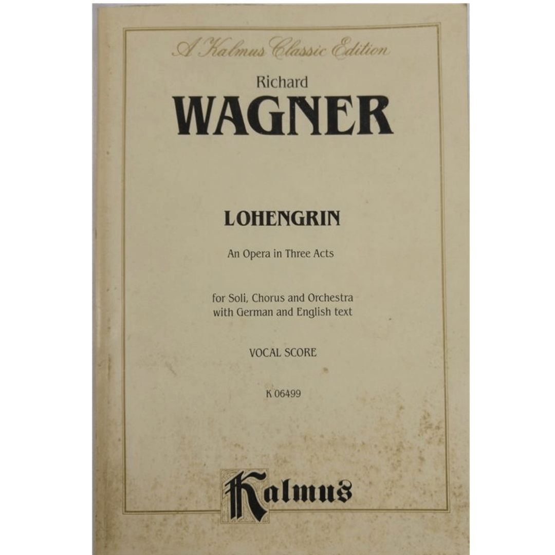 A kalmus Classic Edition - Richard WAGNER Lohengrin An Opera in Three Acts - K06499