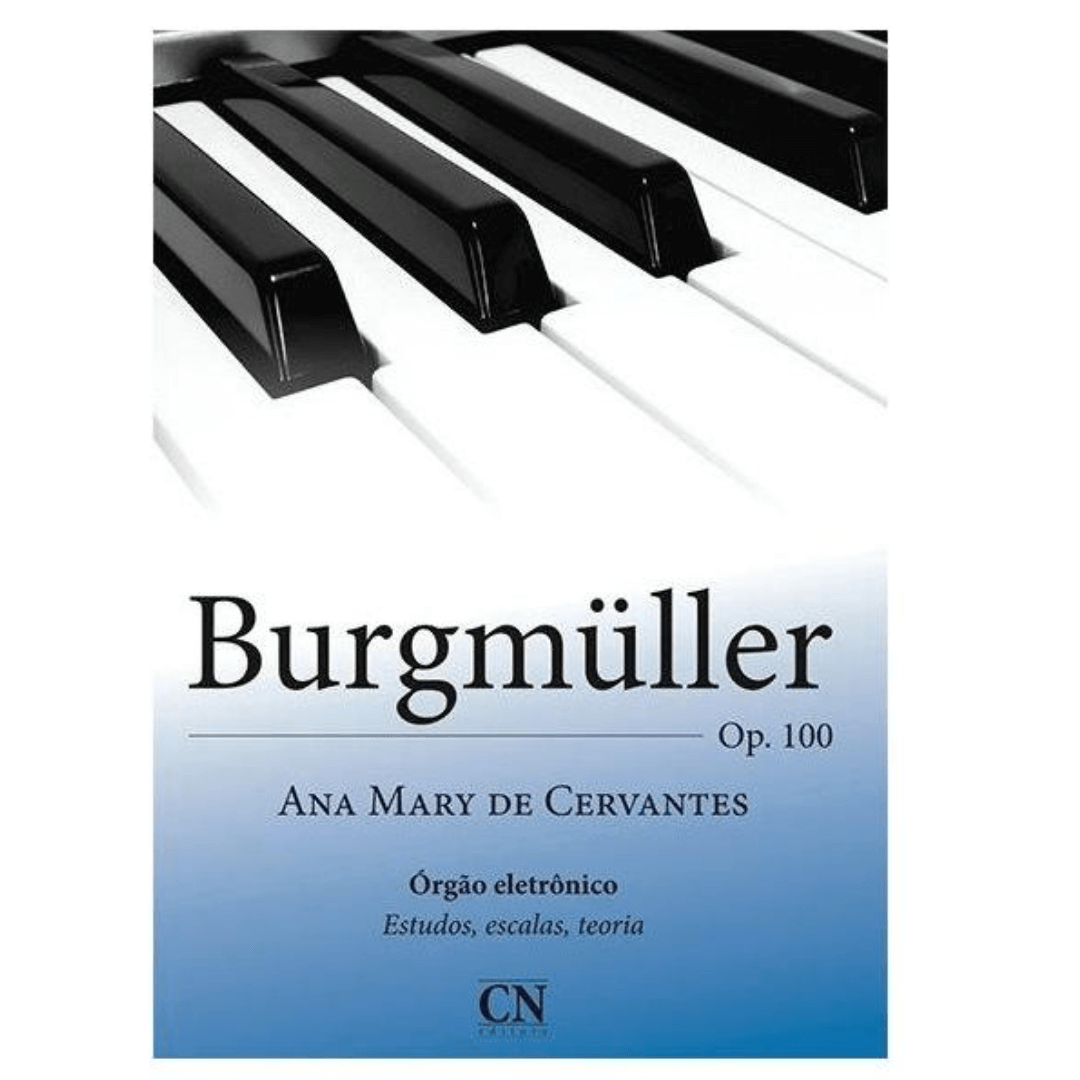 BURGMULLER OP.100 - Órgão Eletrônico - Estudos, Escalas e Teoria - Ana Mary de Cervantes - CN020