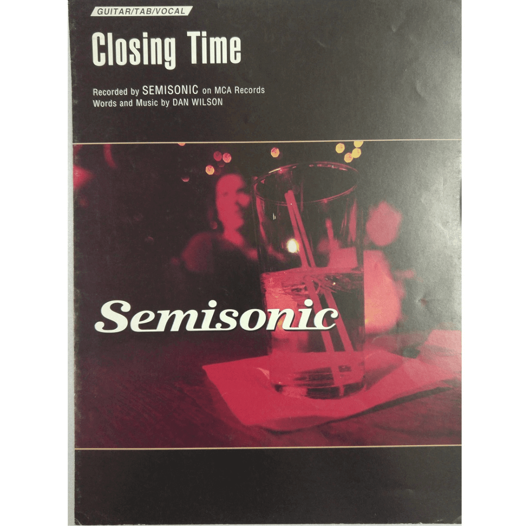 Closing Time Recorded by SEMISONIC on MCA Records Words and Music by Dan Wilson GV9803