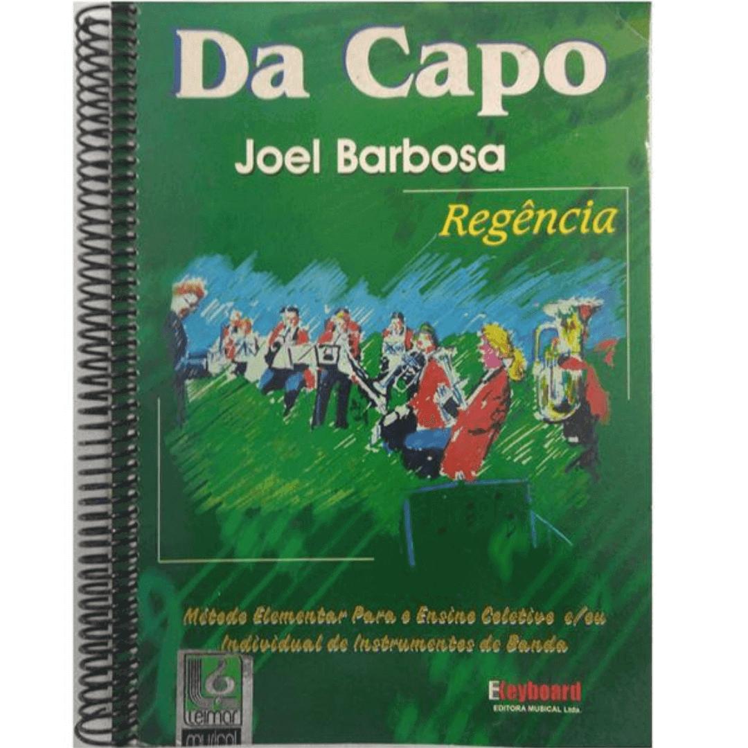 DA CAPO REGÊNCIA - Joel Barbosa Método Elementar para o Ensino Coletivo ou individual instr. Banda