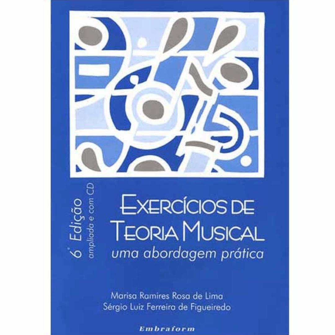 EXERCÍCIOS DE TEORIA MUSICAL - Uma Abordagem Prática  6º Edição com CD - Marisa Ramires