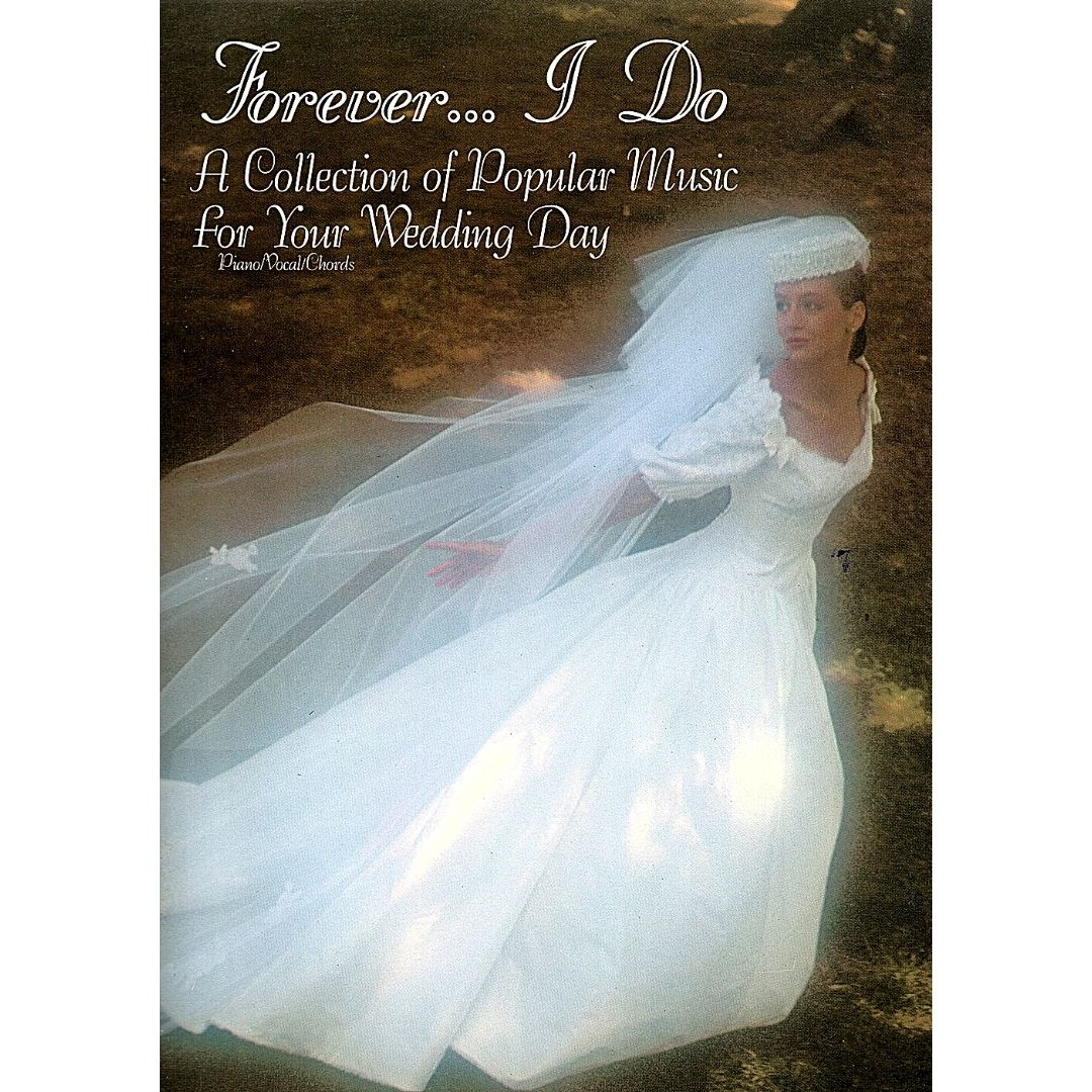 Forever... I Do A Collection of Popular Music for Your Wedding Day Piano/Vocal/Chords F2510SMB