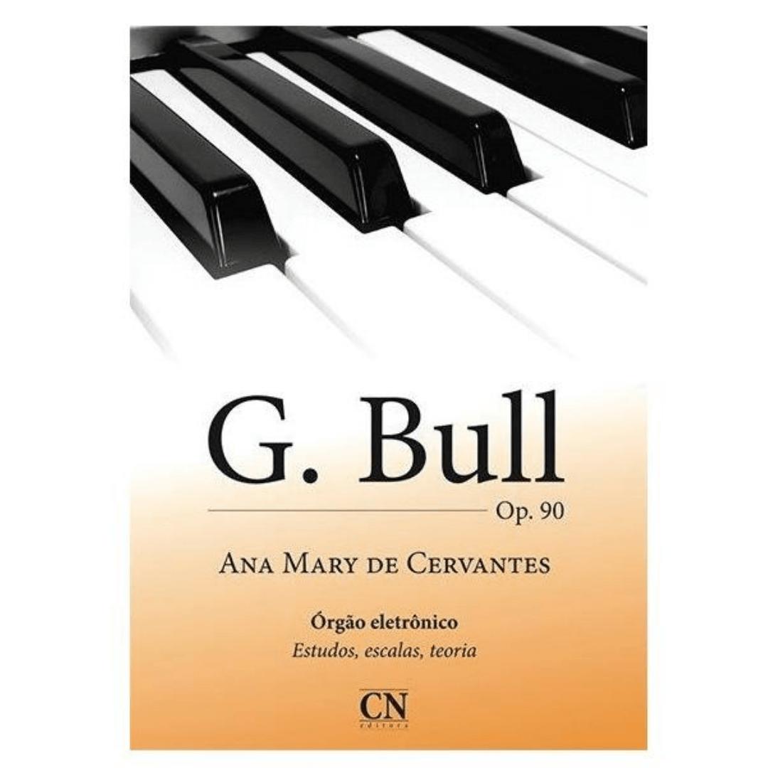 G. BULL OP.90 Órgão Eletrônico Estudos, Escalas, Teoria - Ana Mary de Cervantes CN019
