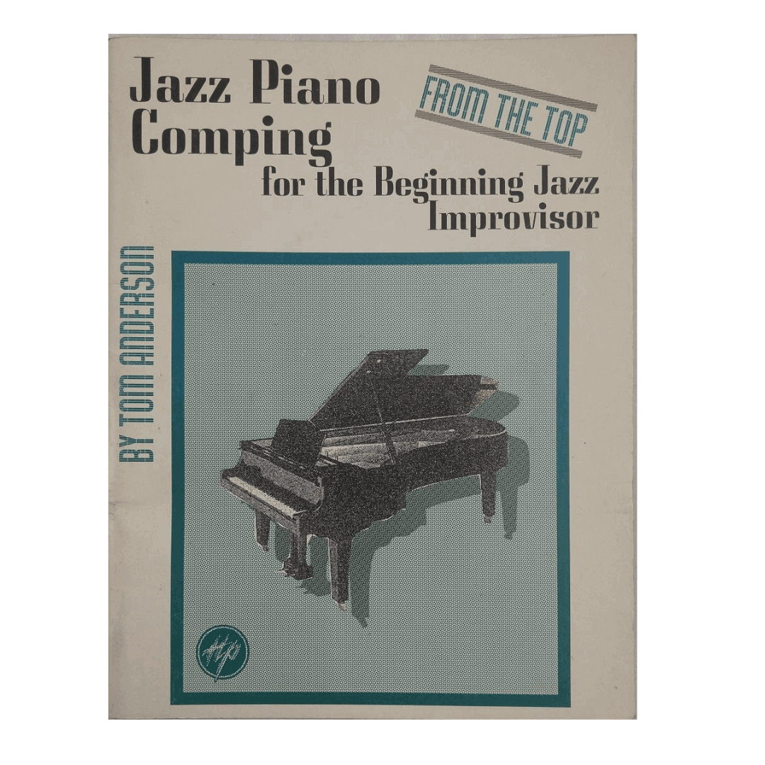 Jazz Piano Comping for the Beginning Jazz Improvisor - From The Top - By Tom Anderson