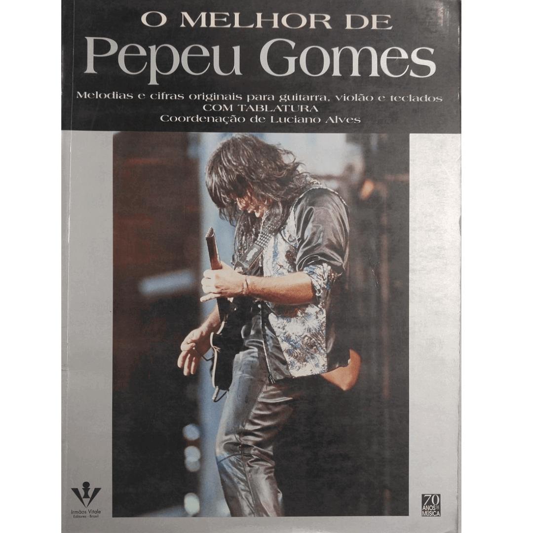 O Melhor de Pepeu Gomes - Melodias e Cifras Originais para Guitarra, Violão e Teclados 260A