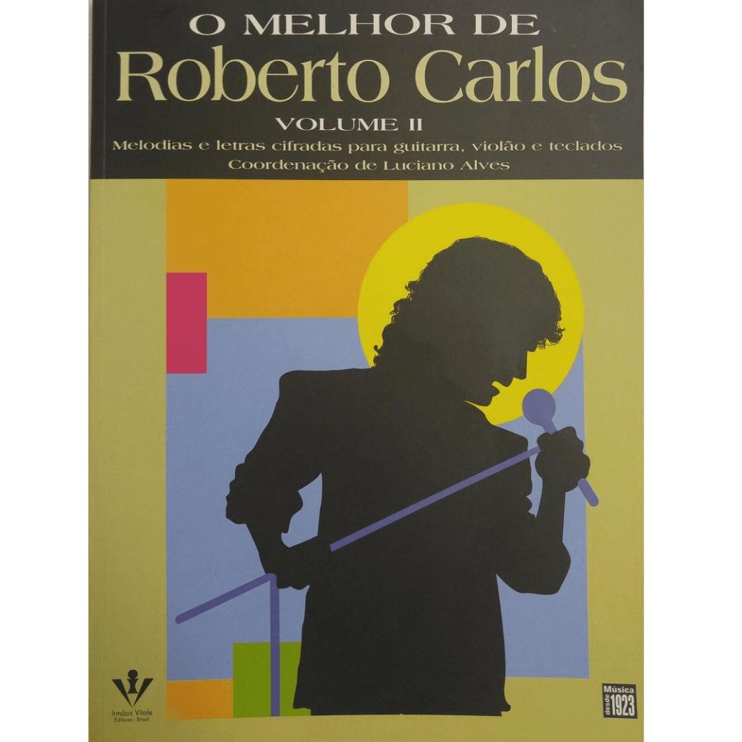 O Melhor de Roberto Carlos Volume II Melodias e letras cifradas para guitarra, viol. e tecl. - 254A