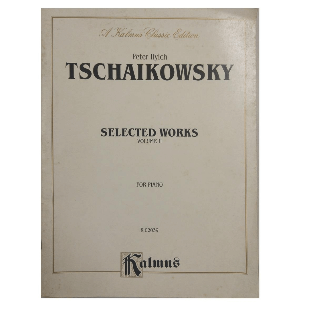 Peter Ilyich Tschaikowsky Selected Works Volume II for Piano K 02039 - Kalmus