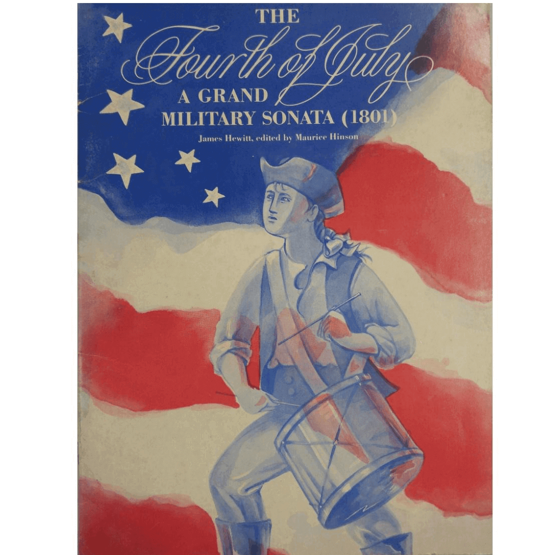 The Fourth of July - A grand Military Sonata (1801) James Hewitt, edited by Maurice Hinson PA02323