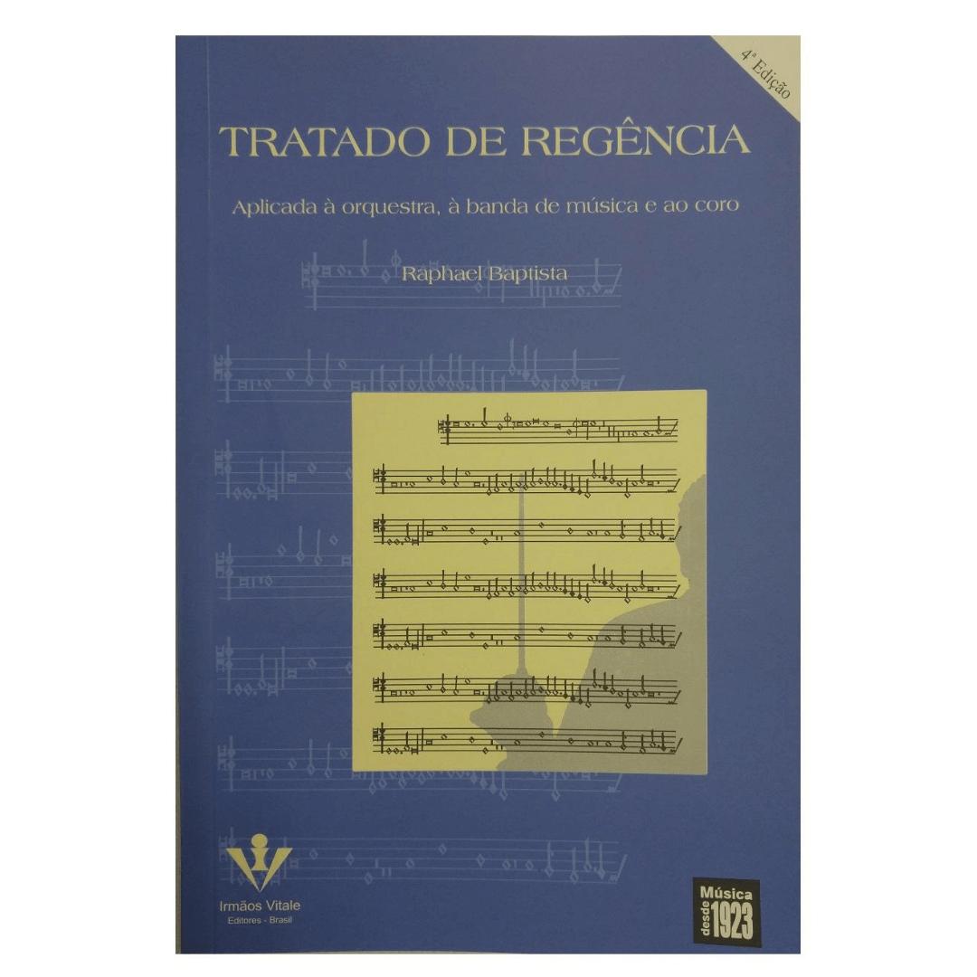 Tratado de Regência - Aplicada à Orquestra, à Banda de Música e ao coro Raphael Baptista 296M
