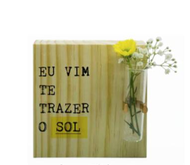 Vaso madeira quadrado: Eu vim te trazer o sol