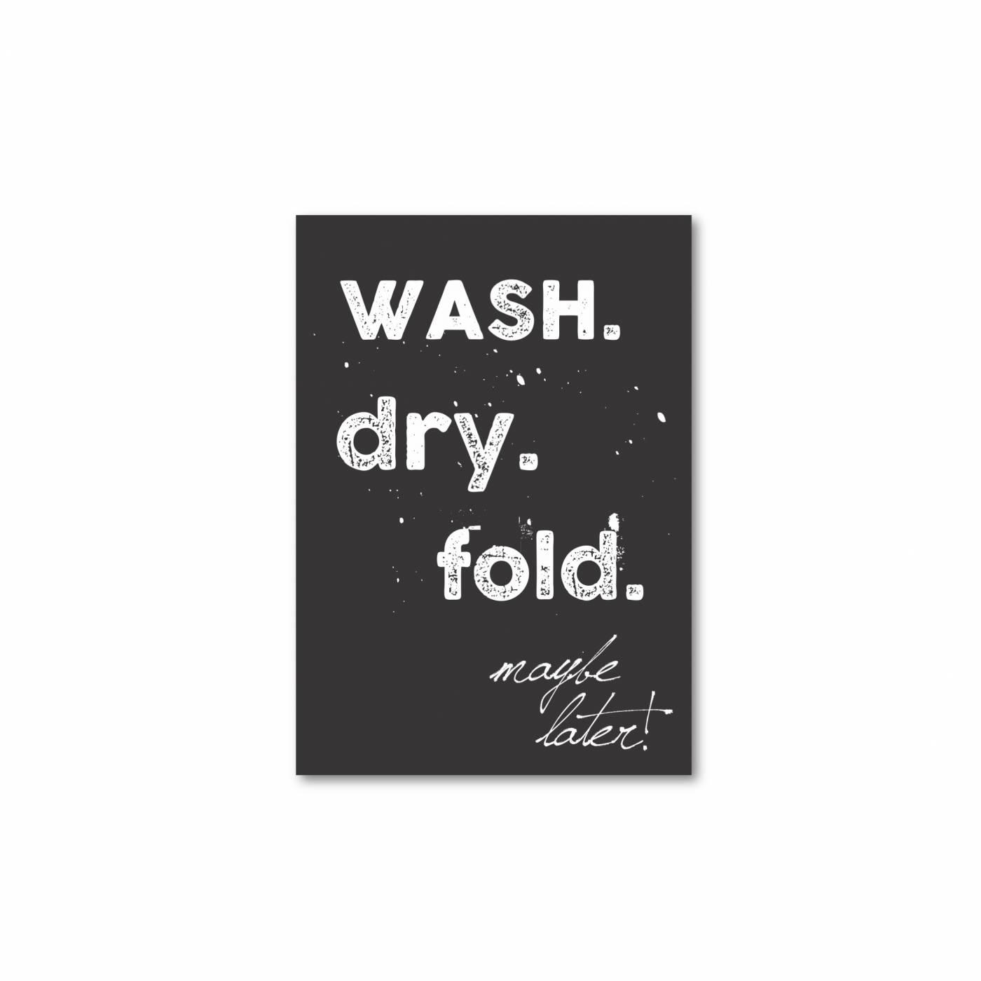 Wash dry