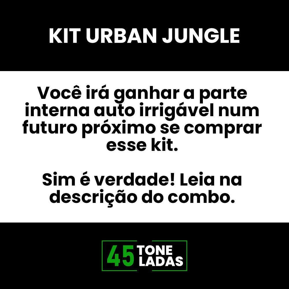 COMBO 1 - 1 KIT URBAN JUNGLE . → GANHE 1 AUTO IRRIGÁVEL FOSCO/ACETINADO ← 45 TONELADAS