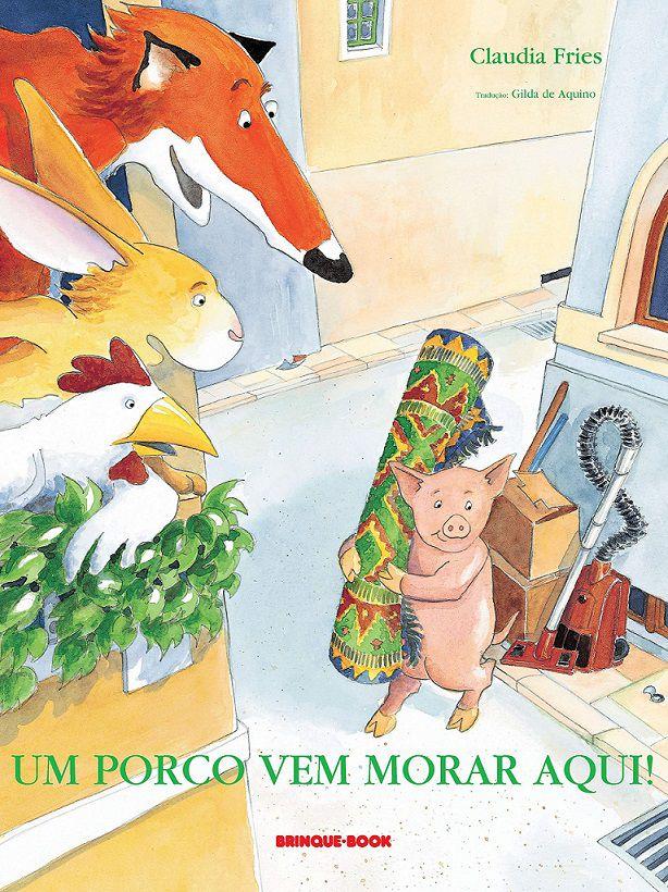 Um Porco Vem Morar Aqui! - Claudia Fries