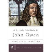 Livro A Devoção Trinitária de John Owen - Série Um Perfil de Homens Piedosos