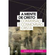 Livro A Mente de Cristo Conversão e Cosmovisão Cristã