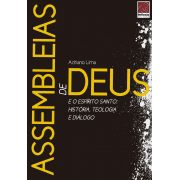 Livro Assembleia de Deus e o Espírito Santo: História, Teologia e Diálogo