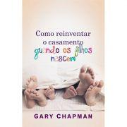 Livro Como Reinventar o Casamento Quando os Filhos Nascem - Produto Reembalado