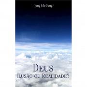 Livro Deus - Ilusão ou Realidade?