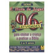 Livro É hora de Jogar - A.T. 2 Juizes à Jonas - 96 Atividades