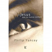 Livro O Jesus Que Eu Nunca Conheci