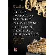Livro Profecia,Glossolalia e Entusiasmo Carismático no Cristianismo Primitivo do Primeiro Século