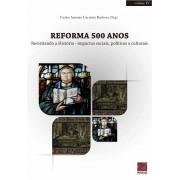Livro Reforma 500 anos - Revisitando a História, Impactos Sociais, Políticos e Culturais