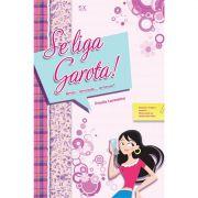 Livro Se Liga, Garota! - Amor, Amizade... Amassos? - Vol. 1