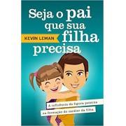 Livro Seja O Pai que Sua Filha Precisa