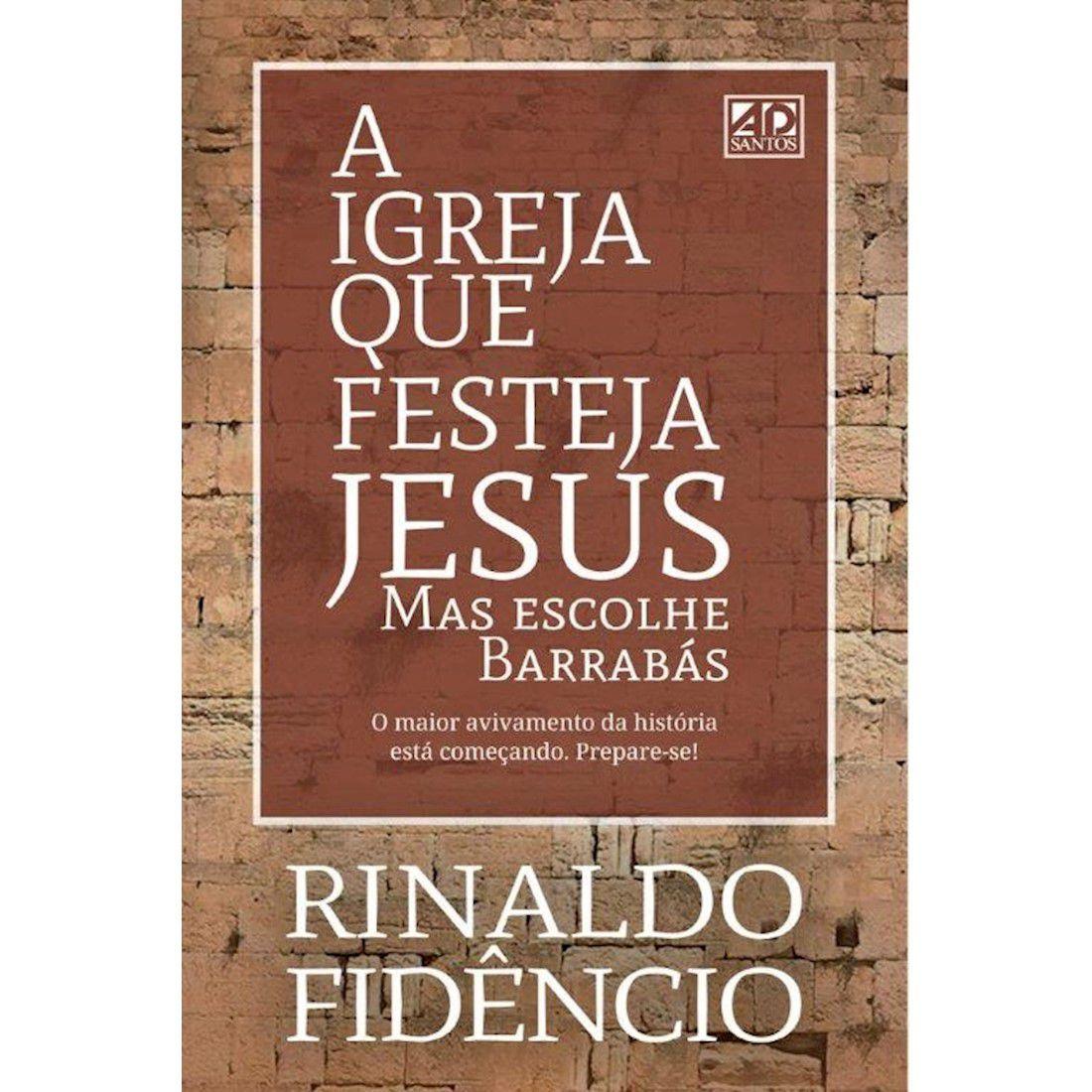 Livro A Igreja Que Festeja Jesus, mas Escolhe Barrabás
