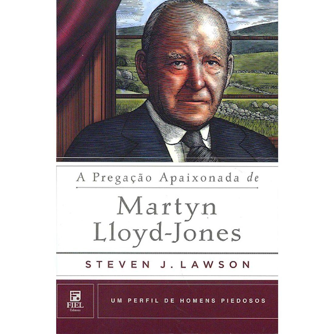 Livro A Pregação Apaixonada de Martyn Lloyd-Jones - Série Um Perfil de Homens Piedosos