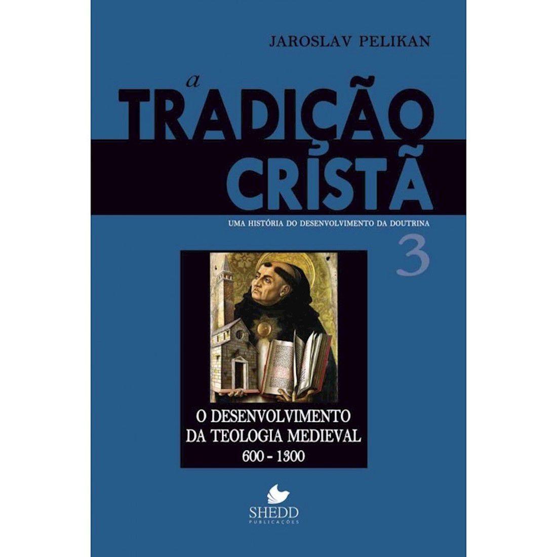 Livro A Tradição Cristã: Uma História do Desenvolvimento da Doutrina - Vol. 3
