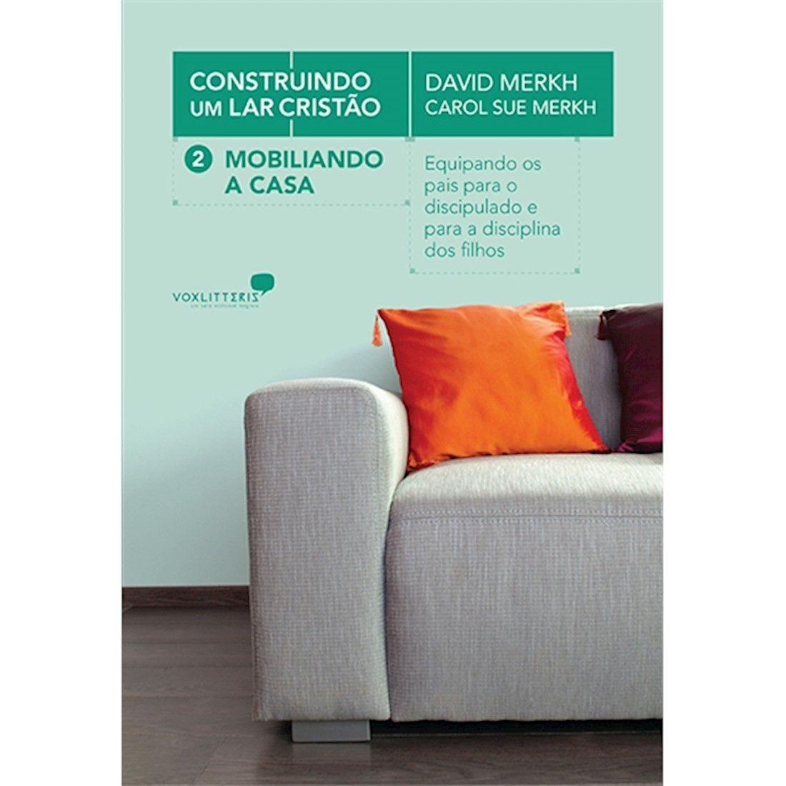 Livro Mobiliando a Casa - Construindo um Lar Cristão