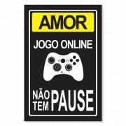 Placa Decorativa Amor Jogo Online Não Tem Pause