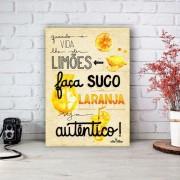 Placa Decorativa Seja Autentico com Suco de Limões