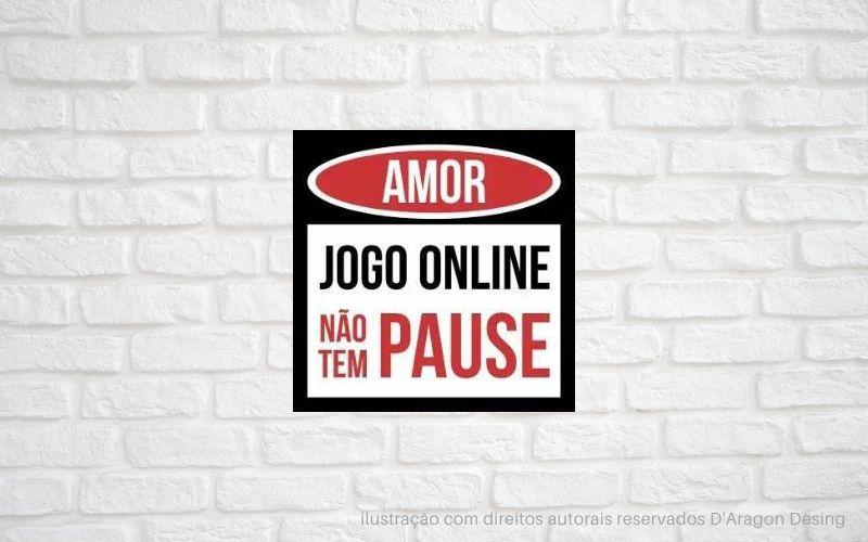 Placa PVC Amor Jogo Online não Tem Pause