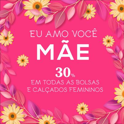 NO MÊS DAS MÃES, TODOS AS BOLSAS E CALÇADOS FEMININOS COM 30% DE DESCONTO!
