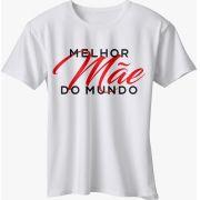 CAMISETA MÃE - MELHOR MÃE DO MUNDO