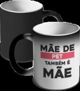 CANECA MÁGICA DIA DAS MÃES - MÃE DE PET