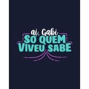 Camiseta Ai Gabi, só quem viveu sabe