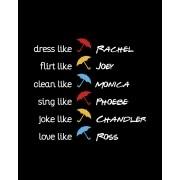 Camiseta Dress like Rachel, flirt like Joey, clean like Monica, sing like Phoebe, joke like Chandler, love like Ross - Friends