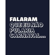 Camiseta Falaram que eu não pularia carnaval...