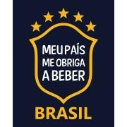 Camiseta Meu país me obriga a beber - Brasil