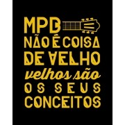 Camiseta MPB não é coisa de velho, velhos são seus conceitos