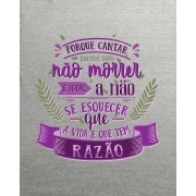 Camiseta Porque cantar parece com não morrer, é igual a não se esquecer que a vida é que tem razão - Ednardo