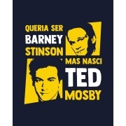 Camiseta Queria ser Barney Stinson, mas nasci Ted Mosby - How I met your mother