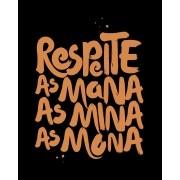 Camiseta Respeite as mana, as mina, as mona