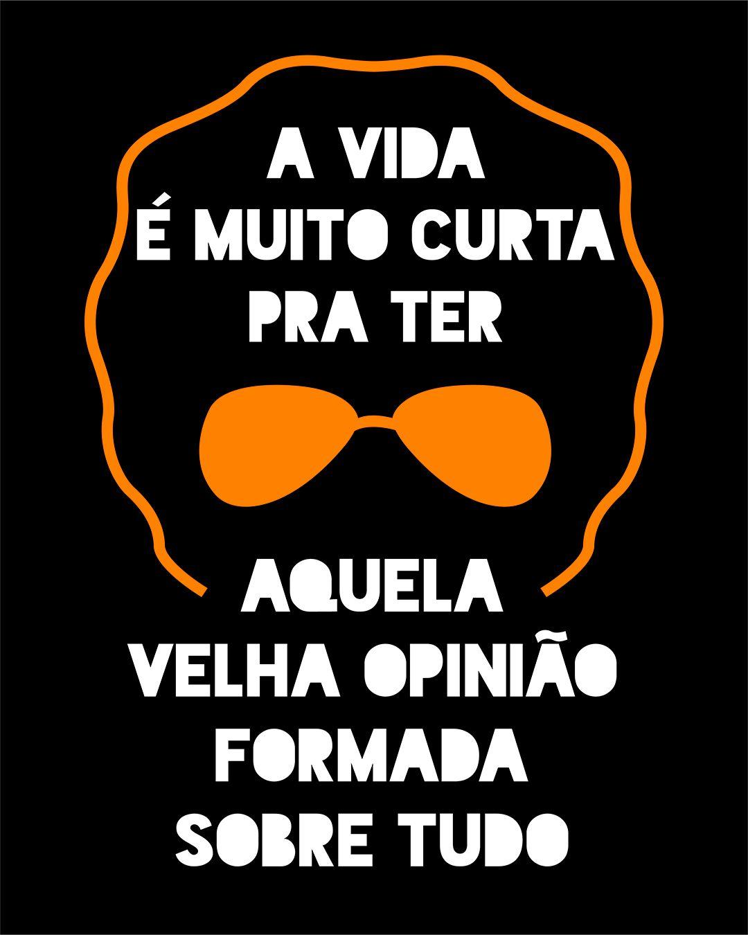 Camiseta A vida é muito curta para ter aquela velha opinião formada sobre tudo - Raul Seixas