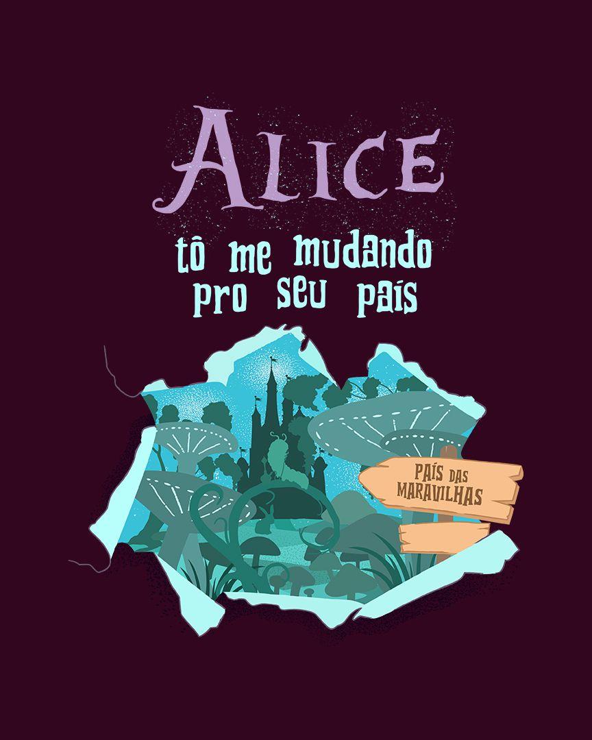 Camiseta Alice, tô me mudando pro seu país