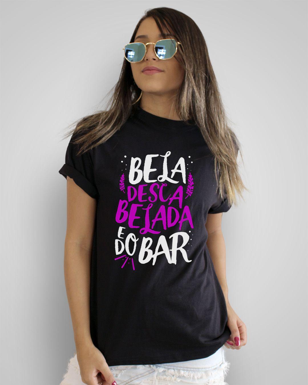 Camiseta Bela, descabelada e do bar